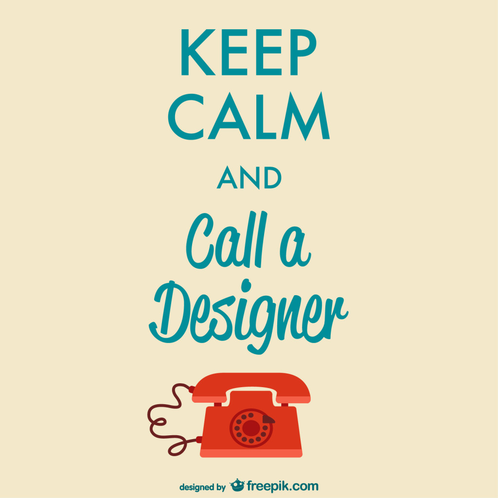 Keep calm and call a designer